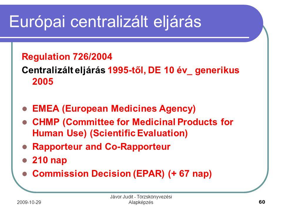 2009-10-29 Jávor Judit - Törzskönyvezési Alapképzés 60 Európai centralizált eljárás Regulation 726/2004 Centralizált eljárás 1995-től, DE 10 év_ gener