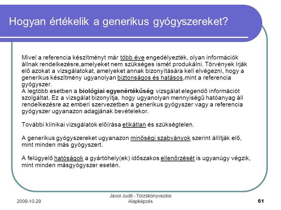 2009-10-29 Jávor Judit - Törzskönyvezési Alapképzés 61 Hogyan értékelik a generikus gyógyszereket? Mivel a referencia készítményt már több éve engedél