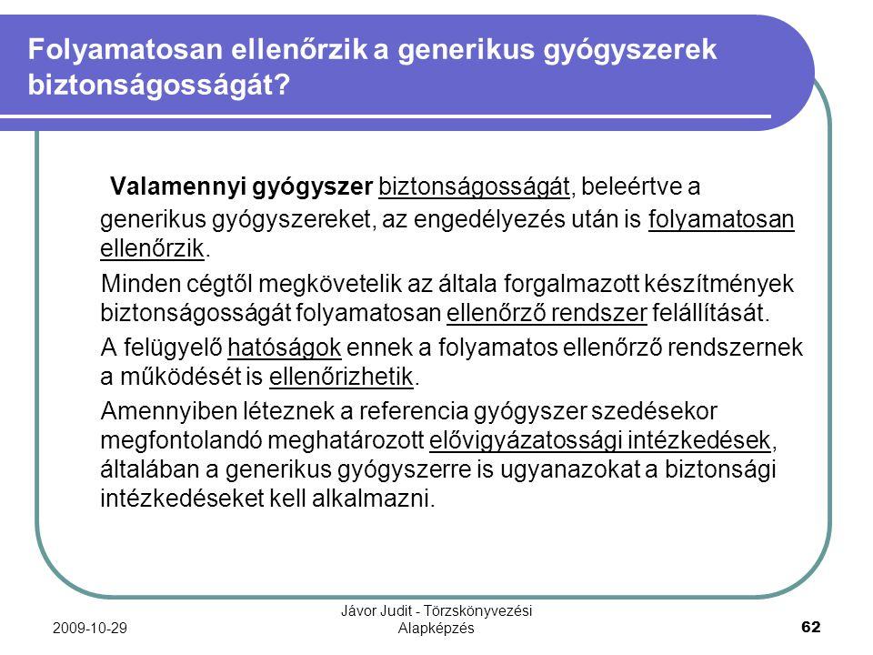 2009-10-29 Jávor Judit - Törzskönyvezési Alapképzés 62 Folyamatosan ellenőrzik a generikus gyógyszerek biztonságosságát? Valamennyi gyógyszer biztonsá