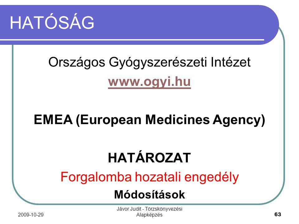 2009-10-29 Jávor Judit - Törzskönyvezési Alapképzés 63 HATÓSÁG Országos Gyógyszerészeti Intézet www.ogyi.hu EMEA (European Medicines Agency) HATÁROZAT