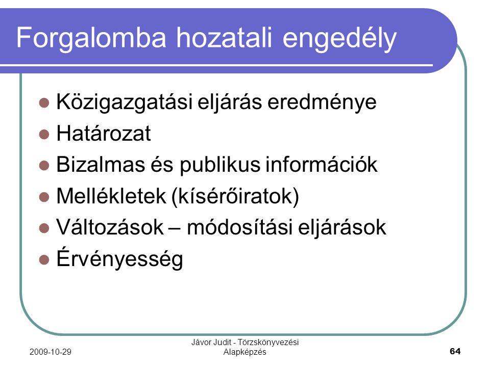 2009-10-29 Jávor Judit - Törzskönyvezési Alapképzés 64 Forgalomba hozatali engedély Közigazgatási eljárás eredménye Határozat Bizalmas és publikus inf