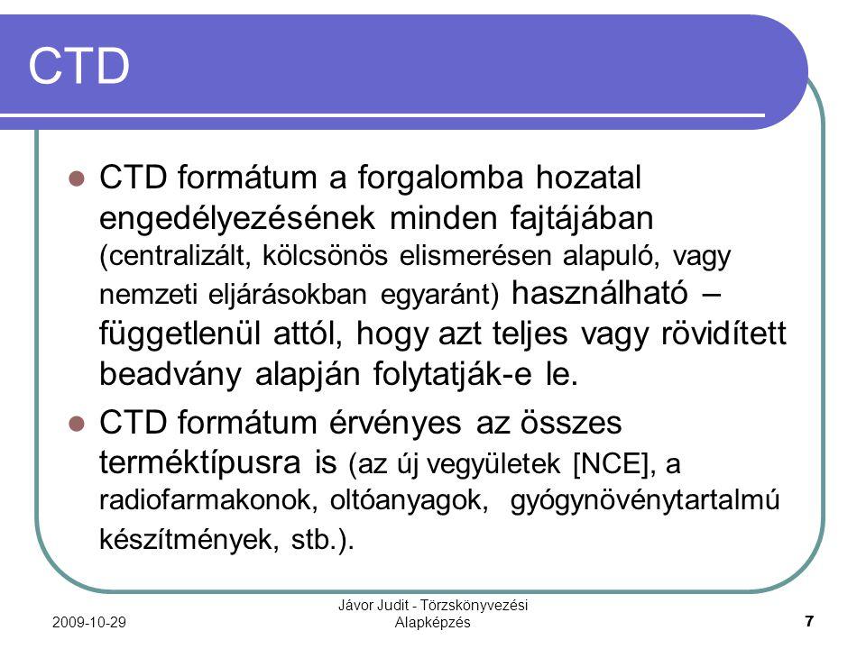 2009-10-29 Jávor Judit - Törzskönyvezési Alapképzés 8 CTD CTD nem tájékoztat a törzskönyvezési dokumentáció tartalmáról, ezért az sem derül ki belőle, hogy milyen vizsgálatok és adatok szükségesek a sikeres engedélyezéshez.