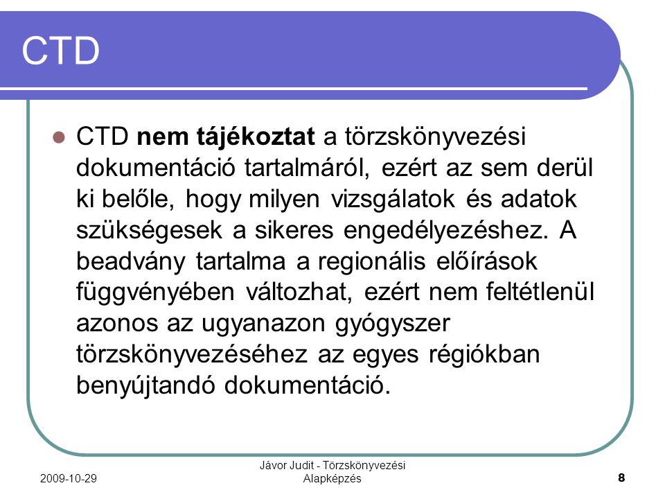 2009-10-29 Jávor Judit - Törzskönyvezési Alapképzés 8 CTD CTD nem tájékoztat a törzskönyvezési dokumentáció tartalmáról, ezért az sem derül ki belőle,