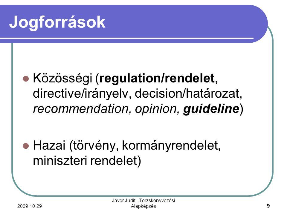 2009-10-29 Jávor Judit - Törzskönyvezési Alapképzés 9 Jogforrások Közösségi (regulation/rendelet, directive/irányelv, decision/határozat, recommendati