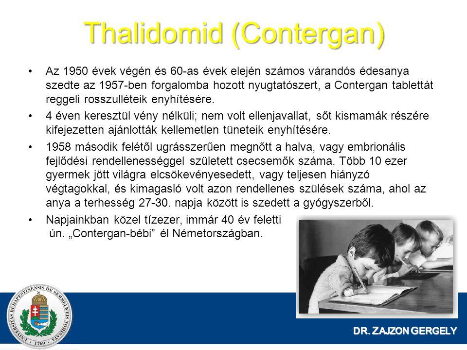 Thalidomid (Contergan) Az 1950 évek végén és 60-as évek elején számos várandós édesanya szedte az 1957-ben forgalomba hozott nyugtatószert, a Contergan tablettát reggeli rosszulléteik enyhítésére.