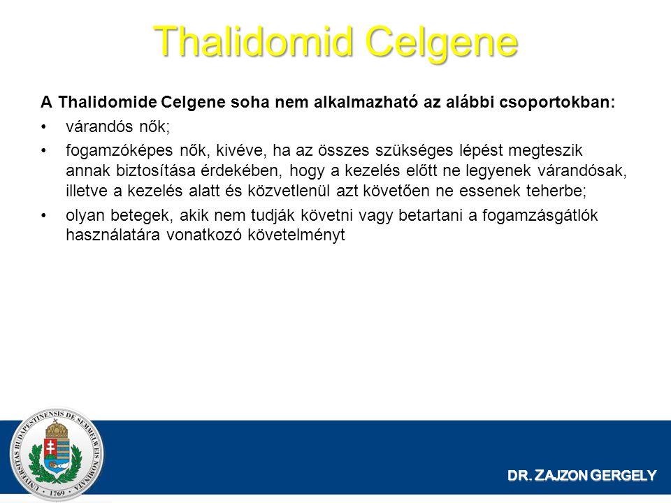 Thalidomid Celgene A Thalidomide Celgene soha nem alkalmazható az alábbi csoportokban: várandós nők; fogamzóképes nők, kivéve, ha az összes szükséges lépést megteszik annak biztosítása érdekében, hogy a kezelés előtt ne legyenek várandósak, illetve a kezelés alatt és közvetlenül azt követően ne essenek teherbe; olyan betegek, akik nem tudják követni vagy betartani a fogamzásgátlók használatára vonatkozó követelményt DR.