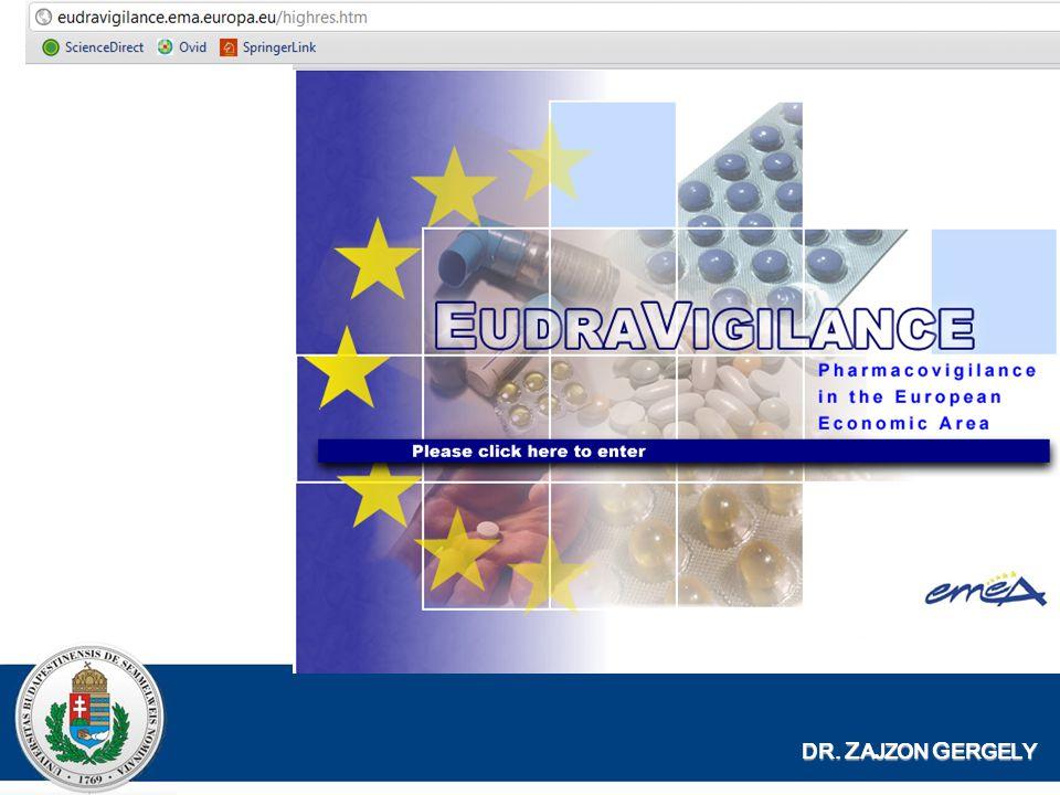 EudraVigilance Európai Gyógyszerügynökségnél (EMA) üzemeltett központi farmakovigilancia adatbázis Központosított értékelést tesz lehetővé Elektronikus formában történő jelentés DR.