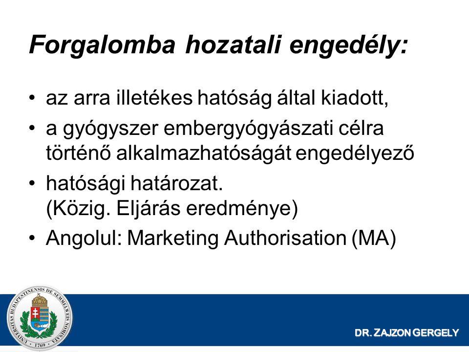 DR. Z AJZON G ERGELY Forgalomba hozatali engedély: az arra illetékes hatóság által kiadott, a gyógyszer embergyógyászati célra történő alkalmazhatóság