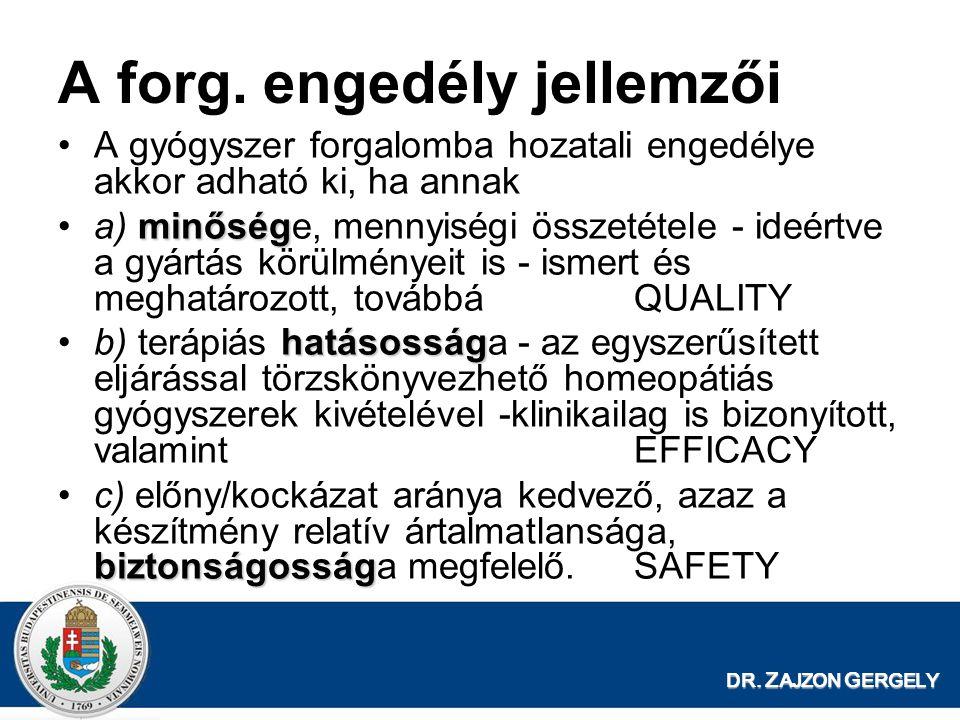 DR. Z AJZON G ERGELY A forg. engedély jellemzői A gyógyszer forgalomba hozatali engedélye akkor adható ki, ha annak minőséga) minősége, mennyiségi öss