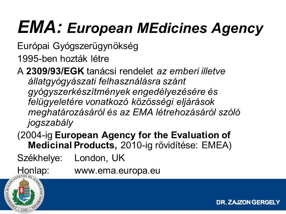 DR. Z AJZON G ERGELY EMA: European MEdicines Agency Európai Gyógszerügynökség 1995-ben hozták létre A 2309/93/EGK tanácsi rendelet az emberi illetve á