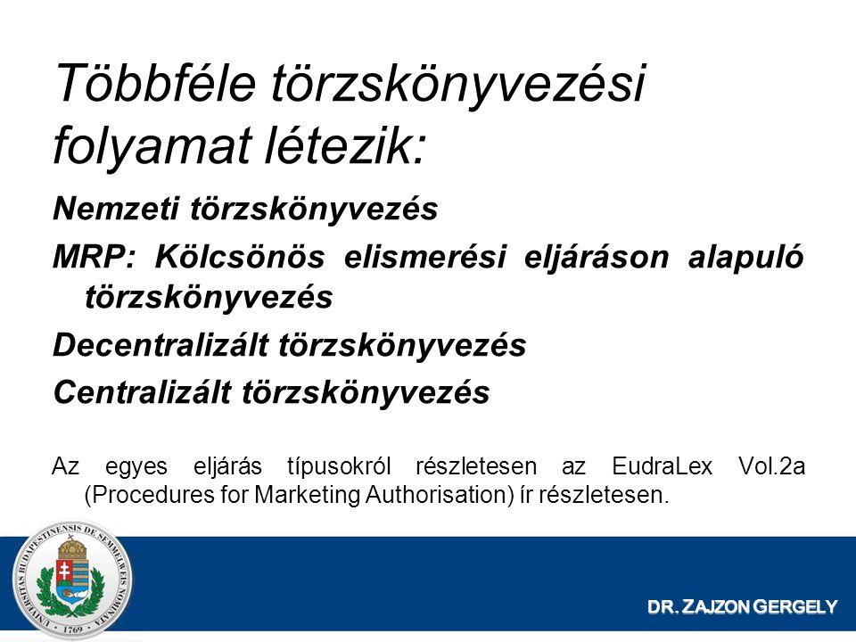 DR. Z AJZON G ERGELY Többféle törzskönyvezési folyamat létezik: Nemzeti törzskönyvezés MRP: Kölcsönös elismerési eljáráson alapuló törzskönyvezés Dece