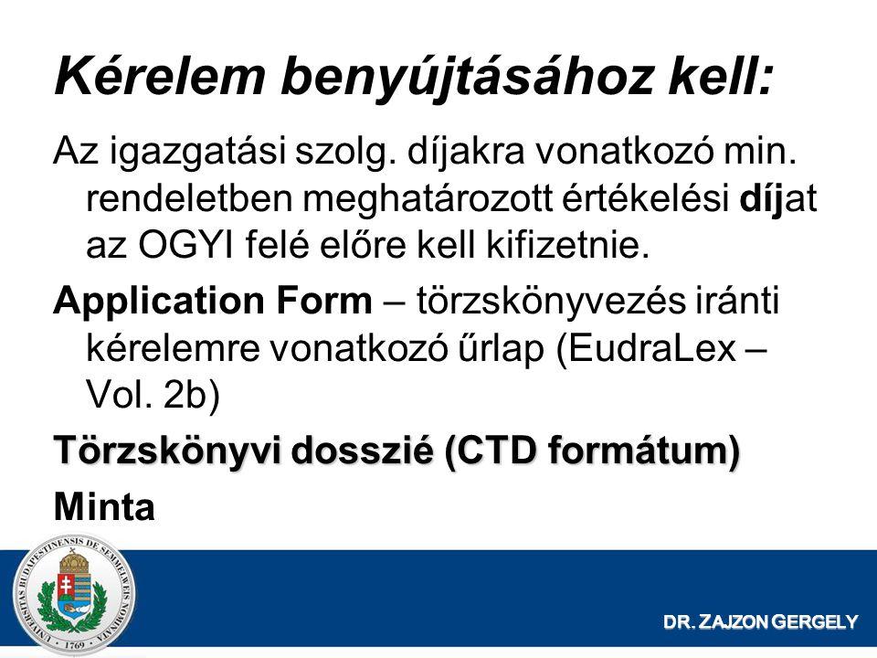 DR. Z AJZON G ERGELY Kérelem benyújtásához kell: Az igazgatási szolg. díjakra vonatkozó min. rendeletben meghatározott értékelési díjat az OGYI felé e