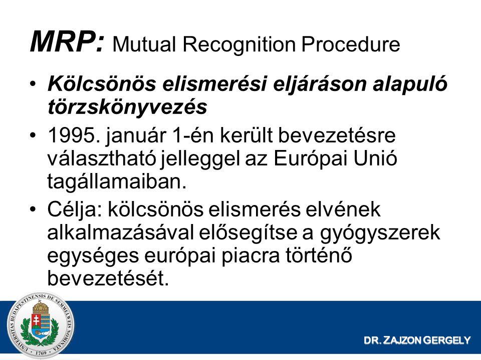 DR. Z AJZON G ERGELY MRP: Mutual Recognition Procedure Kölcsönös elismerési eljáráson alapuló törzskönyvezés 1995. január 1-én került bevezetésre vála