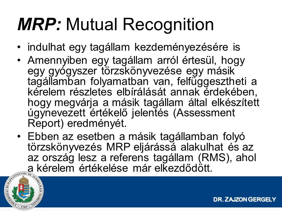 DR. Z AJZON G ERGELY MRP: Mutual Recognition indulhat egy tagállam kezdeményezésére is Amennyiben egy tagállam arról értesül, hogy egy gyógyszer törzs