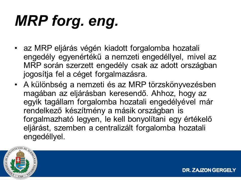 DR. Z AJZON G ERGELY MRP forg. eng. az MRP eljárás végén kiadott forgalomba hozatali engedély egyenértékű a nemzeti engedéllyel, mivel az MRP során sz