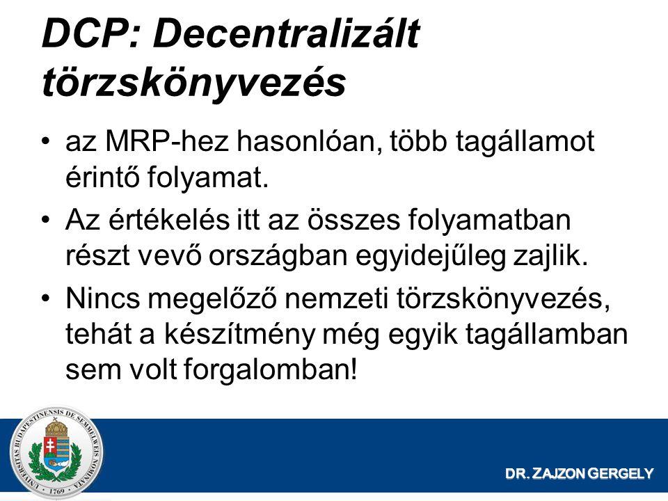 DR. Z AJZON G ERGELY DCP: Decentralizált törzskönyvezés az MRP-hez hasonlóan, több tagállamot érintő folyamat. Az értékelés itt az összes folyamatban