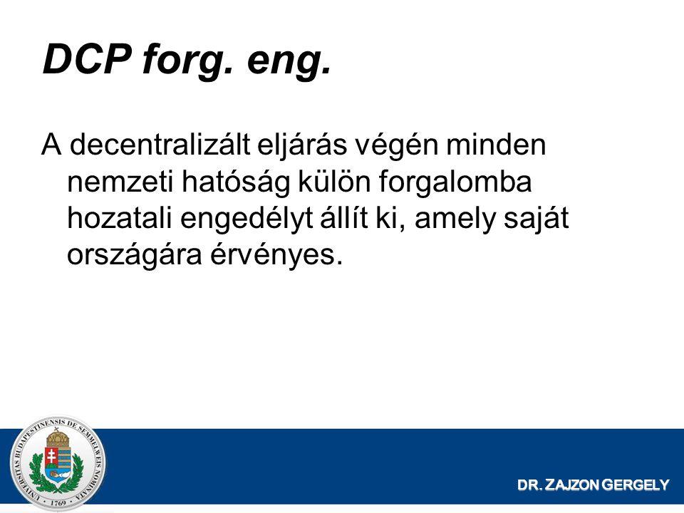 DR. Z AJZON G ERGELY DCP forg. eng. A decentralizált eljárás végén minden nemzeti hatóság külön forgalomba hozatali engedélyt állít ki, amely saját or