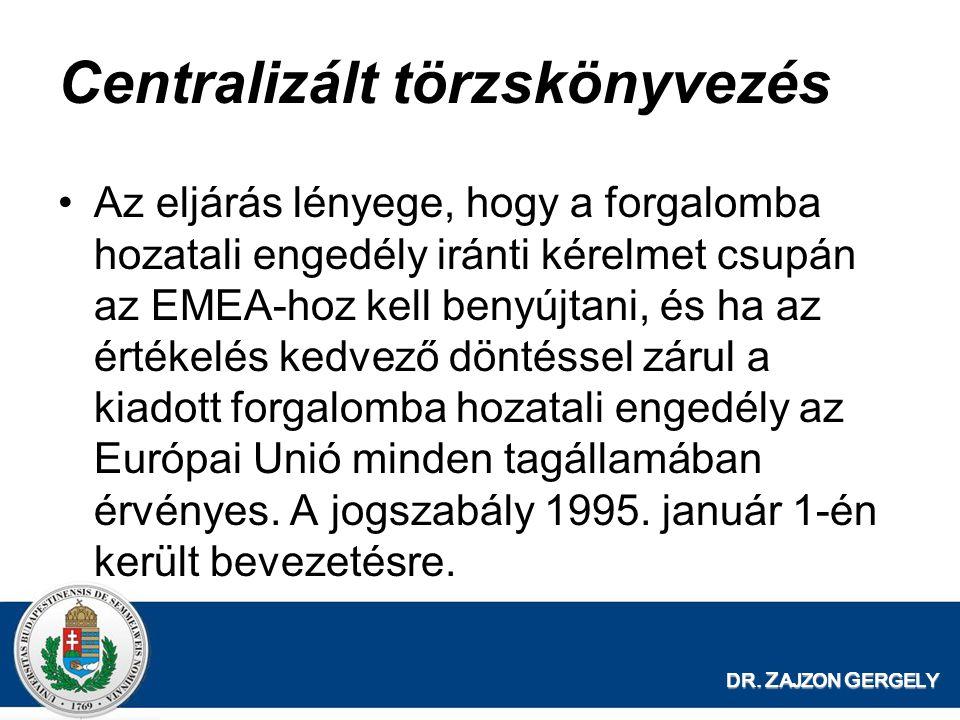 DR. Z AJZON G ERGELY Centralizált törzskönyvezés Az eljárás lényege, hogy a forgalomba hozatali engedély iránti kérelmet csupán az EMEA-hoz kell benyú