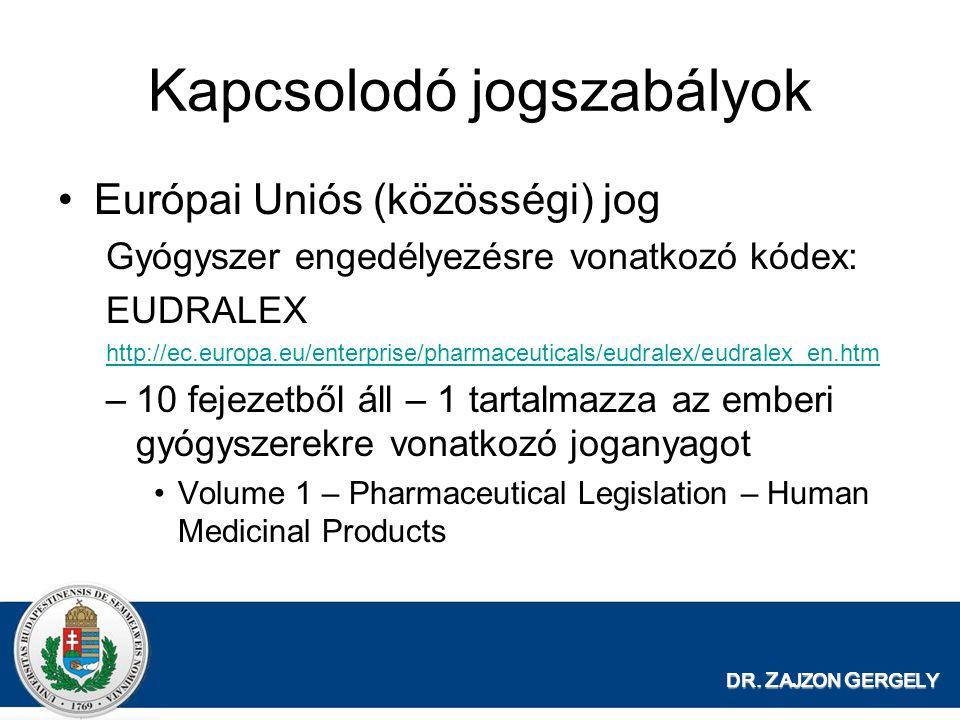 DR. Z AJZON G ERGELY Kapcsolodó jogszabályok Európai Uniós (közösségi) jog Gyógyszer engedélyezésre vonatkozó kódex: EUDRALEX http://ec.europa.eu/ente