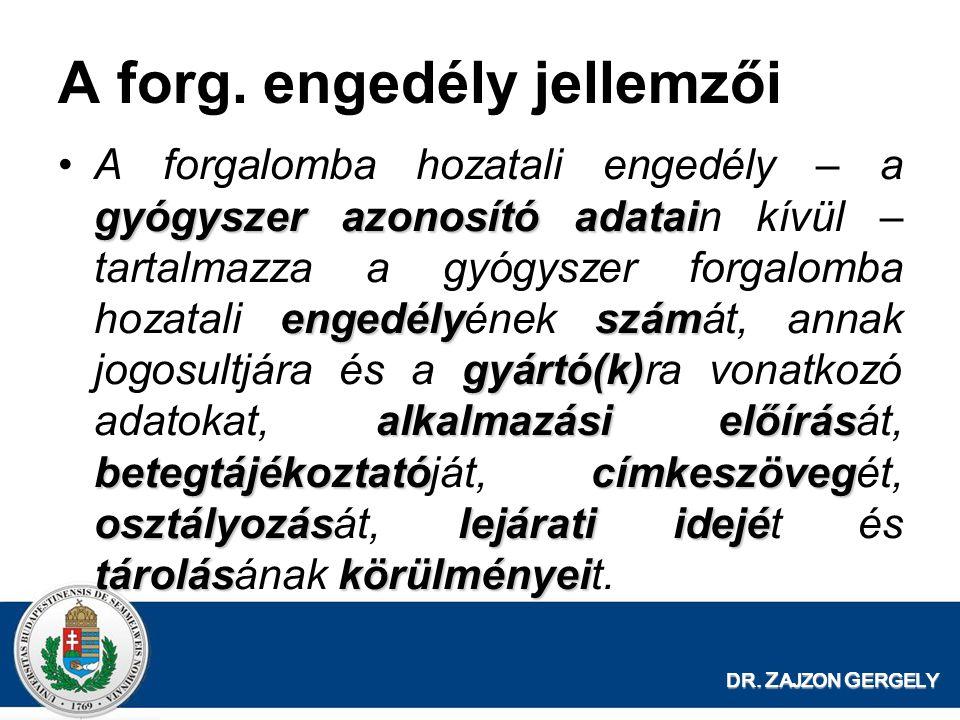 DR. Z AJZON G ERGELY A forg. engedély jellemzői gyógyszer azonosító adatai engedélyszám gyártó(k) alkalmazási előírás betegtájékoztatócímkeszöveg oszt