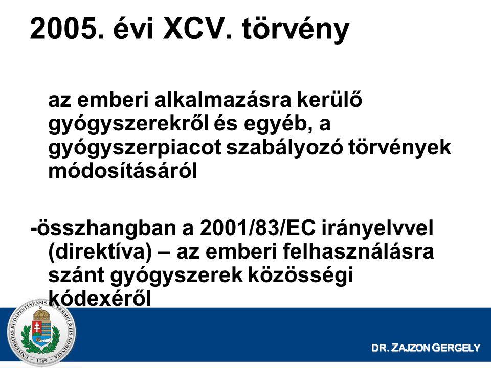 DR. Z AJZON G ERGELY 2005. évi XCV. törvény az emberi alkalmazásra kerülő gyógyszerekről és egyéb, a gyógyszerpiacot szabályozó törvények módosításáró