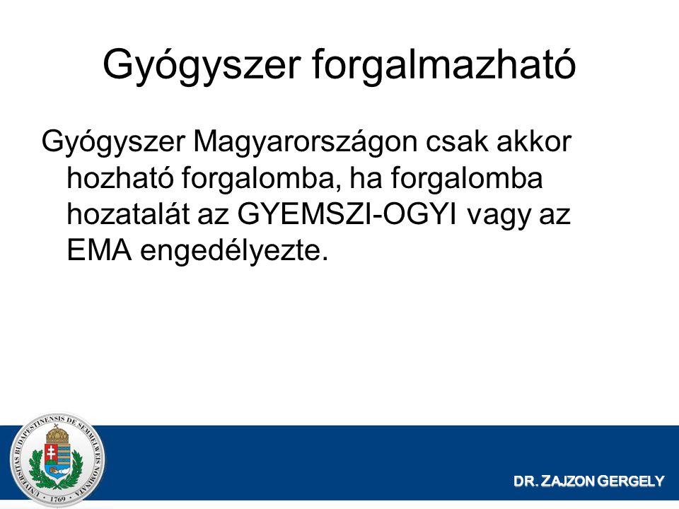 DR. Z AJZON G ERGELY Gyógyszer Magyarországon csak akkor hozható forgalomba, ha forgalomba hozatalát az GYEMSZI-OGYI vagy az EMA engedélyezte. Gyógysz