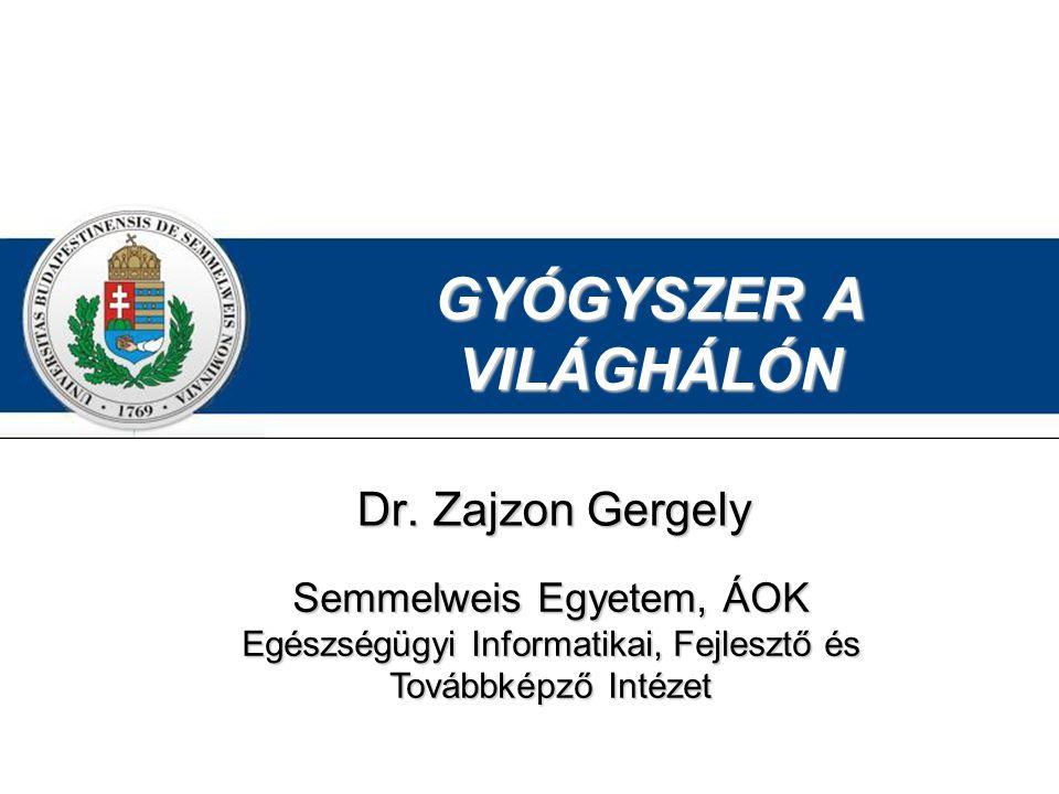 GYÓGYSZER A VILÁGHÁLÓN Dr. Zajzon Gergely Semmelweis Egyetem, ÁOK Egészségügyi Informatikai, Fejlesztő és Továbbképző Intézet