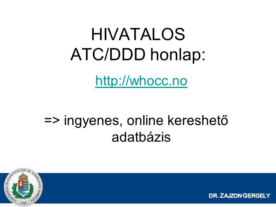 DR. Z AJZON G ERGELY HIVATALOS ATC/DDD honlap: http://whocc.no => ingyenes, online kereshető adatbázis