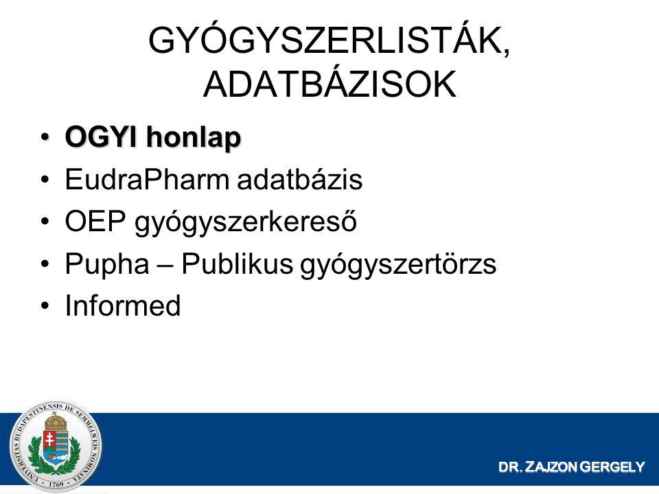 GYÓGYSZERLISTÁK, ADATBÁZISOK OGYI honlapOGYI honlap EudraPharm adatbázis OEP gyógyszerkereső Pupha – Publikus gyógyszertörzs Informed