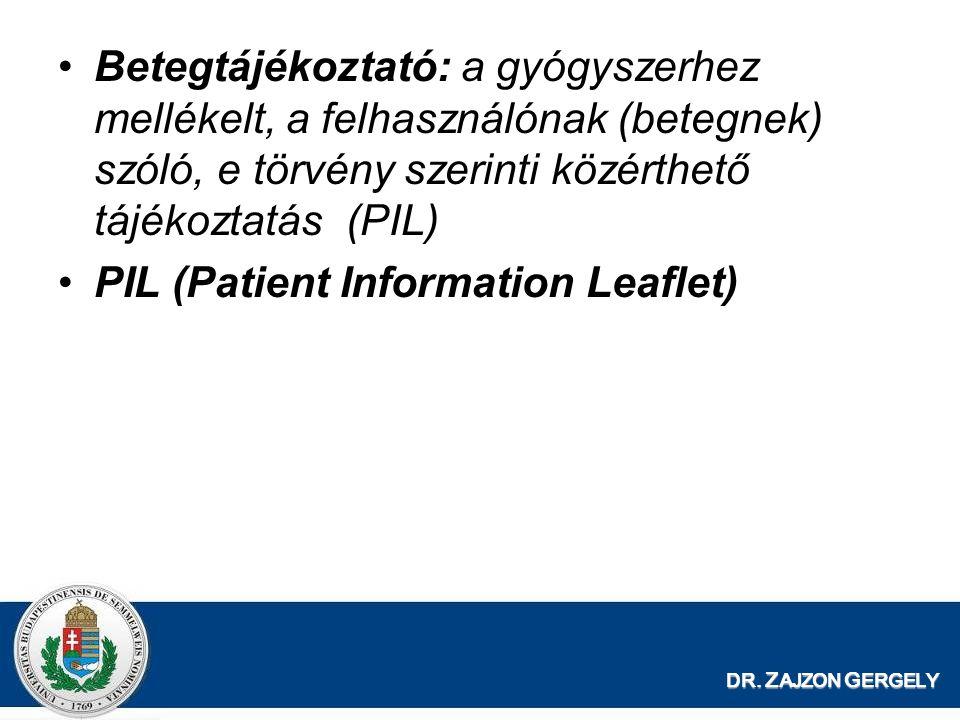 Betegtájékoztató: a gyógyszerhez mellékelt, a felhasználónak (betegnek) szóló, e törvény szerinti közérthető tájékoztatás(PIL) PIL (Patient Informatio