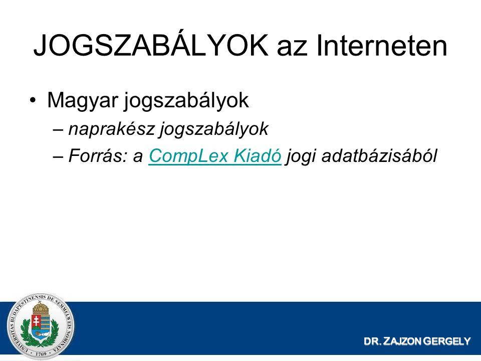 JOGSZABÁLYOK az Interneten Magyar jogszabályok –naprakész jogszabályok –Forrás: a CompLex Kiadó jogi adatbázisábólCompLex Kiadó