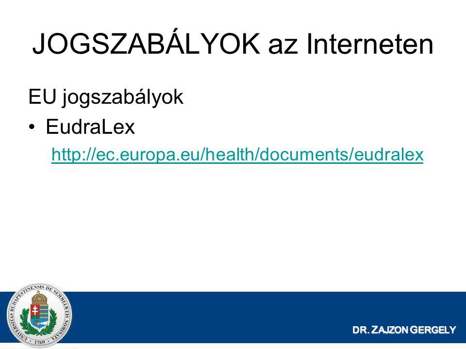 JOGSZABÁLYOK az Interneten EU jogszabályok EudraLex http://ec.europa.eu/health/documents/eudralex