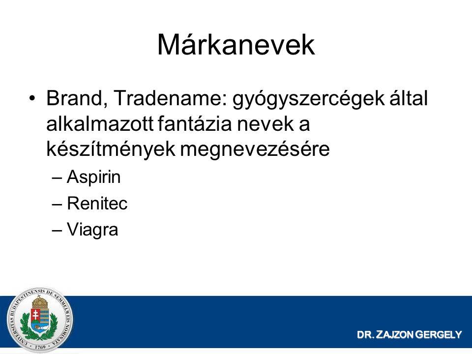 DR. Z AJZON G ERGELY Márkanevek Brand, Tradename: gyógyszercégek által alkalmazott fantázia nevek a készítmények megnevezésére –Aspirin –Renitec –Viag