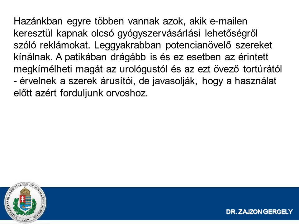DR. Z AJZON G ERGELY Hazánkban egyre többen vannak azok, akik e-mailen keresztül kapnak olcsó gyógyszervásárlási lehetőségről szóló reklámokat. Leggya