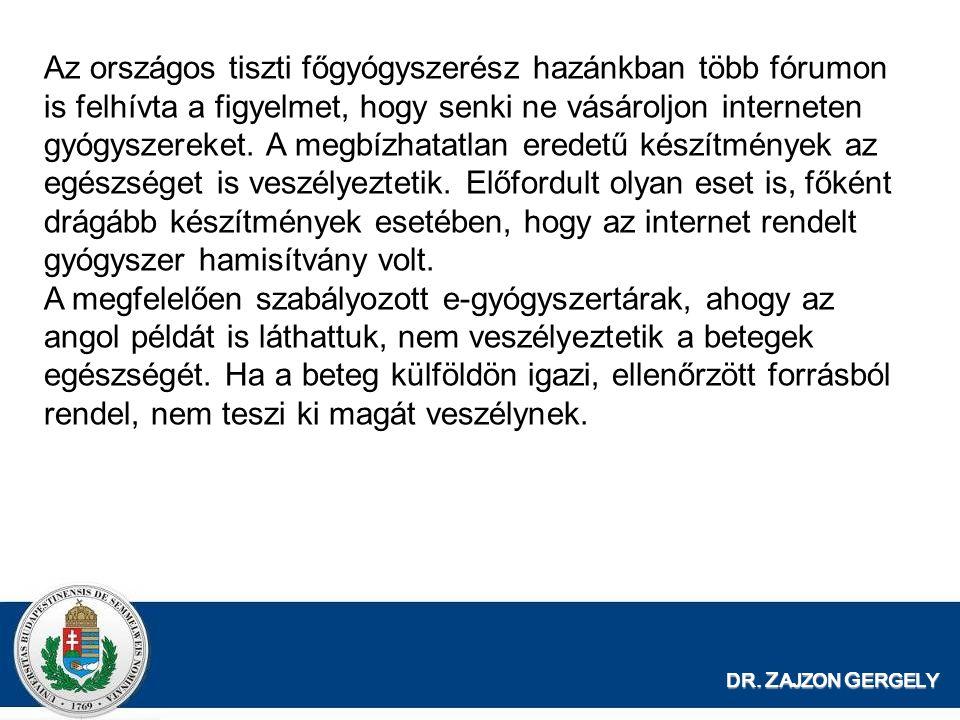 DR. Z AJZON G ERGELY Az országos tiszti főgyógyszerész hazánkban több fórumon is felhívta a figyelmet, hogy senki ne vásároljon interneten gyógyszerek