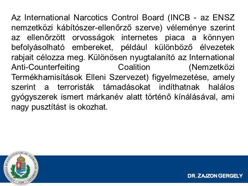 DR. Z AJZON G ERGELY Az International Narcotics Control Board (INCB - az ENSZ nemzetközi kábítószer-ellenőrző szerve) véleménye szerint az ellenőrzött