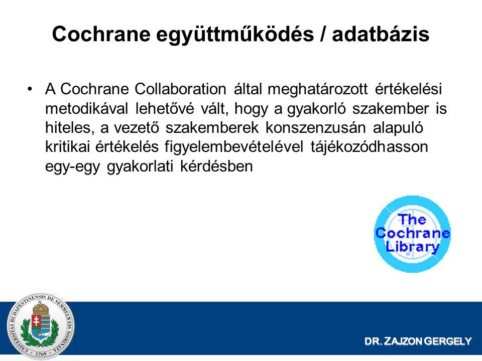 DR. Z AJZON G ERGELY Cochrane együttműködés / adatbázis A Cochrane Collaboration által meghatározott értékelési metodikával lehetővé vált, hogy a gyak
