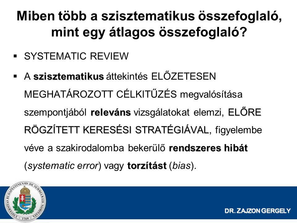 DR. Z AJZON G ERGELY Miben több a szisztematikus összefoglaló, mint egy átlagos összefoglaló?  SYSTEMATIC REVIEW szisztematikus relevánsELŐRE RÖGZÍTE