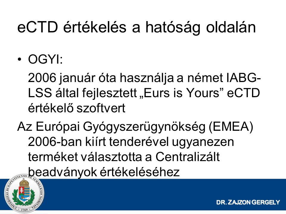"""DR. Z AJZON G ERGELY eCTD értékelés a hatóság oldalán OGYI: 2006 január óta használja a német IABG- LSS által fejlesztett """"Eurs is Yours"""" eCTD értékel"""