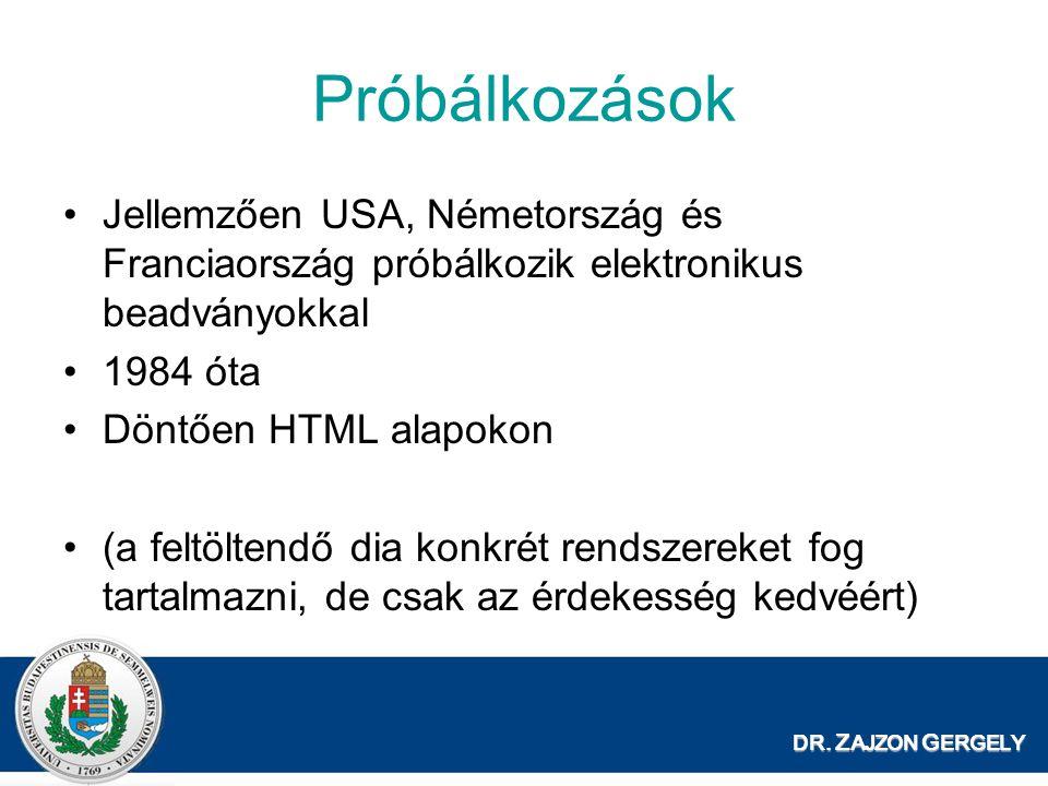 DR. Z AJZON G ERGELY Próbálkozások Jellemzően USA, Németország és Franciaország próbálkozik elektronikus beadványokkal 1984 óta Döntően HTML alapokon