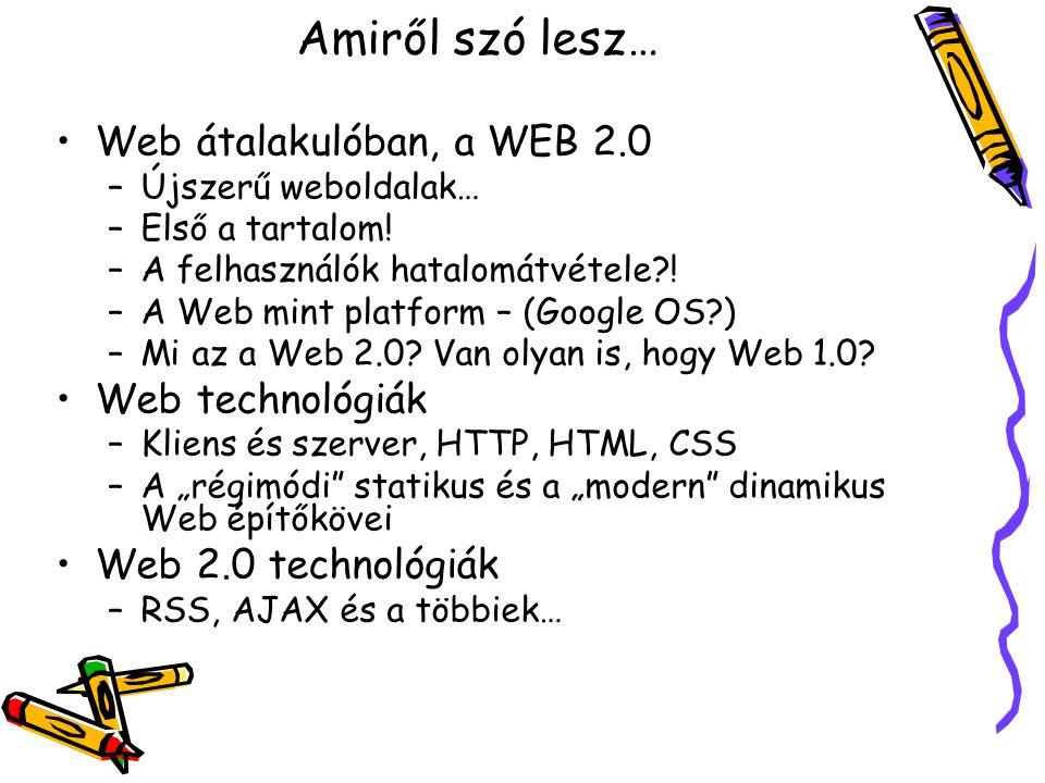 Amiről szó lesz… Web átalakulóban, a WEB 2.0 –Újszerű weboldalak… –Első a tartalom.