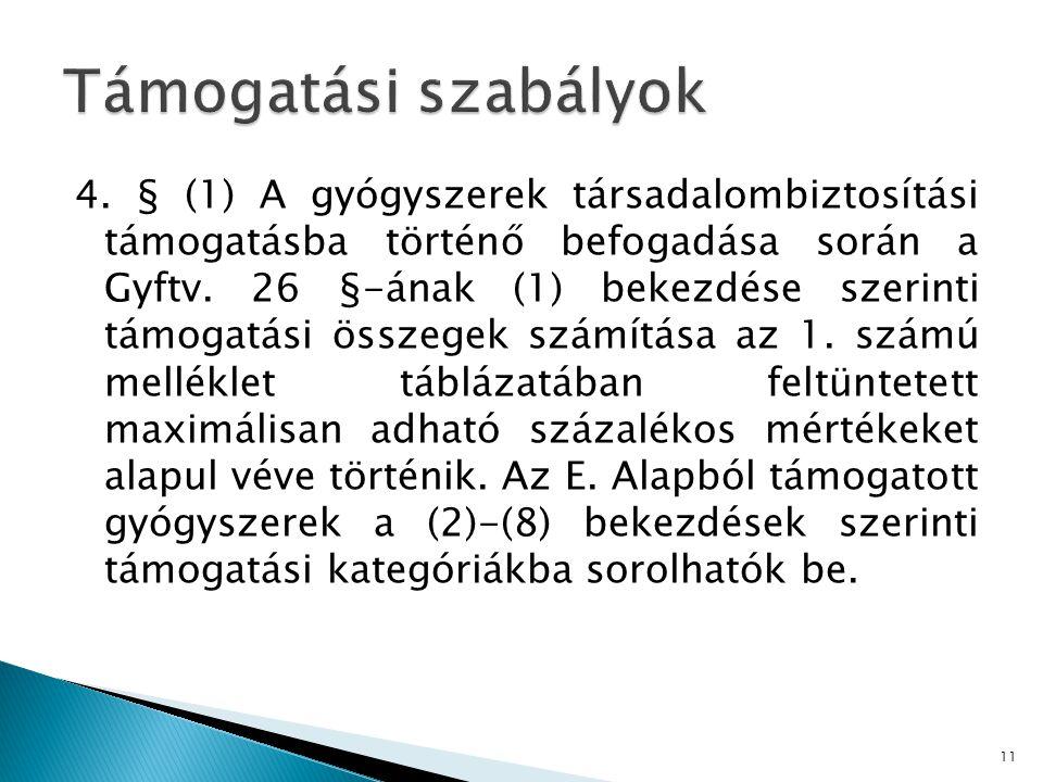 4.§ (1) A gyógyszerek társadalombiztosítási támogatásba történő befogadása során a Gyftv.