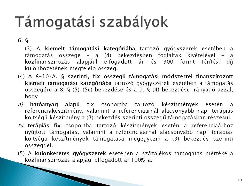 6. § (3) A kiemelt támogatási kategóriába tartozó gyógyszerek esetében a támogatás összege - a (4) bekezdésben foglaltak kivételével - a közfinanszíro