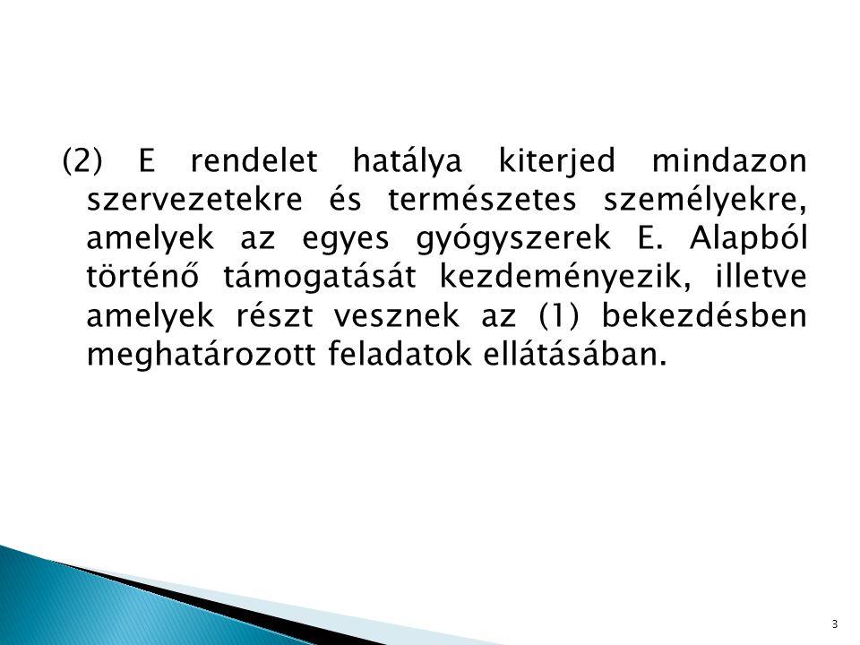 (2) E rendelet hatálya kiterjed mindazon szervezetekre és természetes személyekre, amelyek az egyes gyógyszerek E.