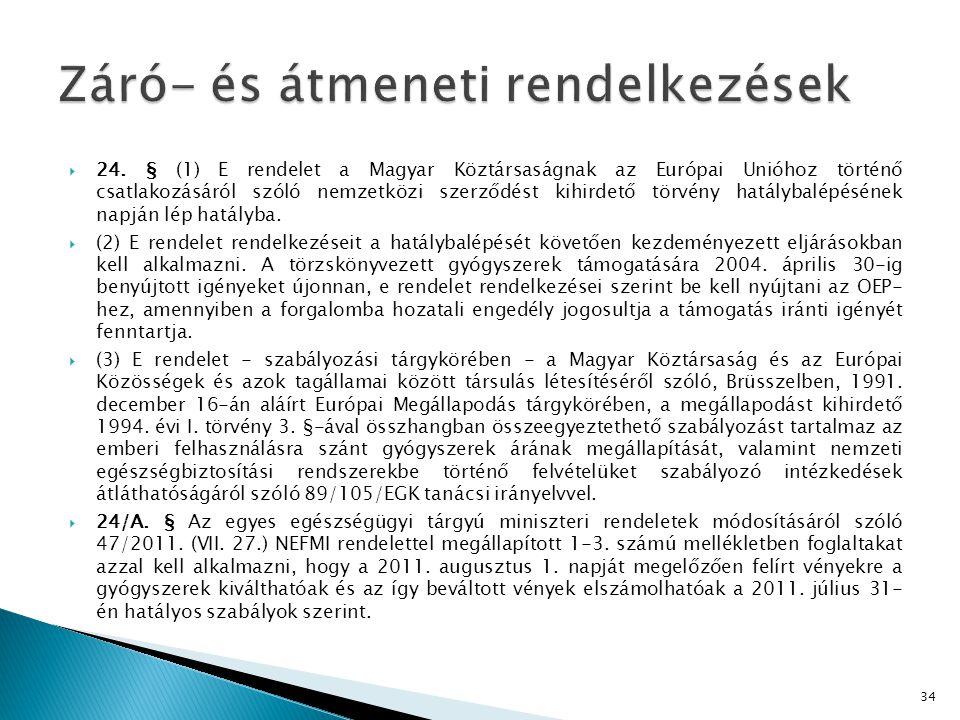  24. § (1) E rendelet a Magyar Köztársaságnak az Európai Unióhoz történő csatlakozásáról szóló nemzetközi szerződést kihirdető törvény hatálybalépésé