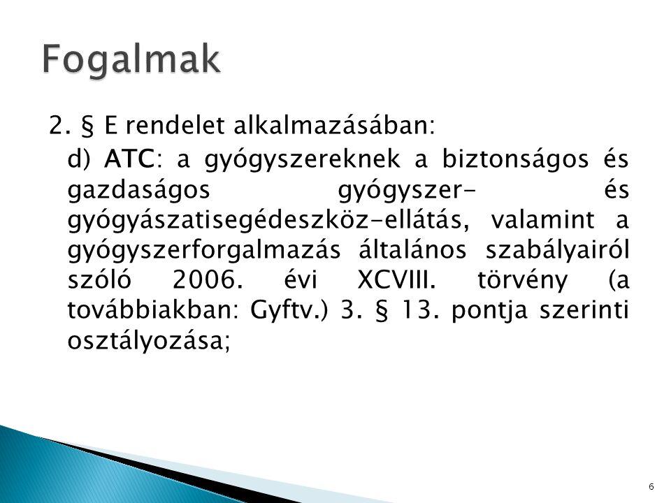 2. § E rendelet alkalmazásában: d) ATC: a gyógyszereknek a biztonságos és gazdaságos gyógyszer- és gyógyászatisegédeszköz-ellátás, valamint a gyógysze