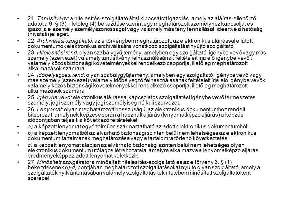 21. Tanúsítvány: a hitelesítés-szolgáltató által kibocsátott igazolás, amely az aláírás-ellenőrző adatot a 9. § (3), illetőleg (4) bekezdése szerint e