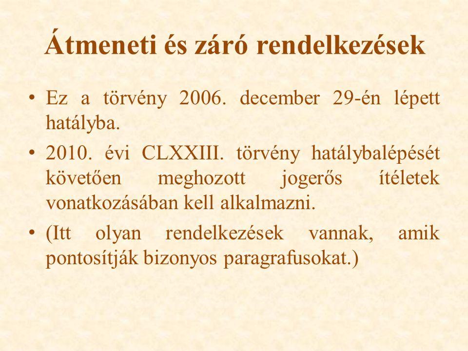 Átmeneti és záró rendelkezések Ez a törvény 2006.december 29-én lépett hatályba.