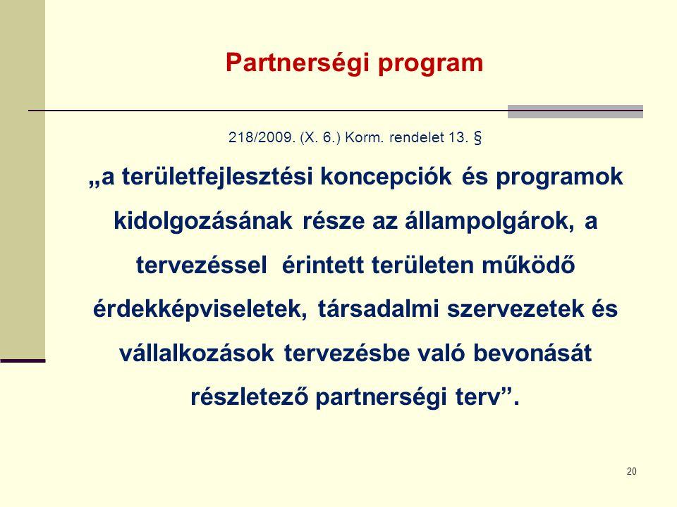 """Partnerségi program 218/2009. (X. 6.) Korm. rendelet 13. § """" a területfejlesztési koncepciók és programok kidolgozásának része az állampolgárok, a ter"""