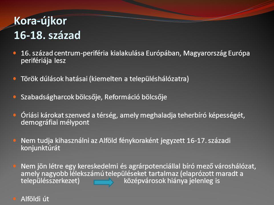 Kora-újkor 16-18. század 16. század centrum-periféria kialakulása Európában, Magyarország Európa perifériája lesz Török dúlások hatásai (kiemelten a t